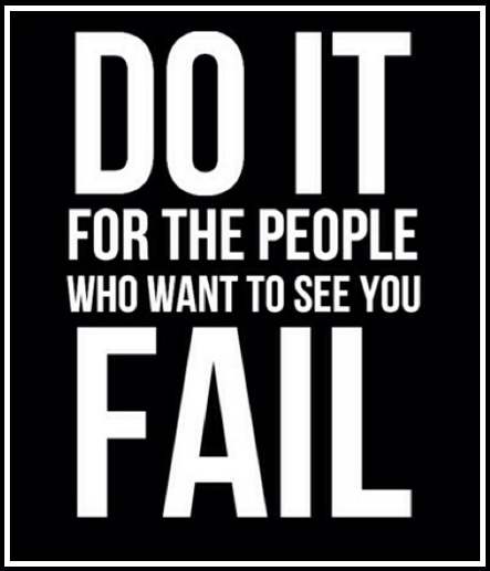 Defeat the online business naysayers. Do it for the people that want to see you fail!