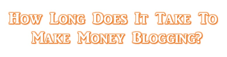 How long does it take to make money blogging?