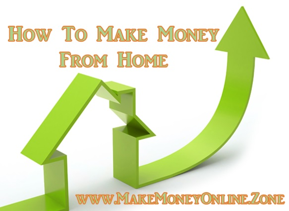 How to make money from home.
