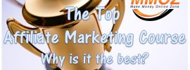 The top affiliate marketing course and why we consider it to be the best.