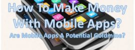 Make money with mobile apps. A guide to a potential goldmine.