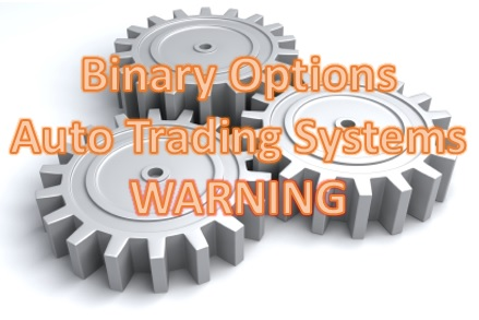 Binary Options Auto Trading Systems Warning.