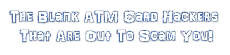 The bank ATM card hackers that are out to scam you!