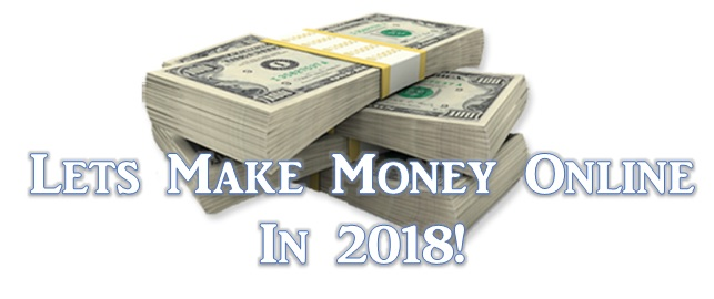 Lets make money online in 2018! A guide to getting started.