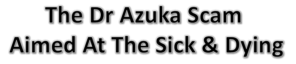 The Dr Azuka herbal medicine scam that is aimed at the sick and vulnerable.
